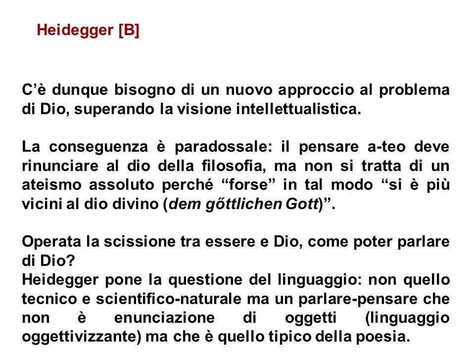 Heidegger [B] C'è dunque bisogno di un nuovo approccio al problema di Dio, superando la visione intellettualistica.